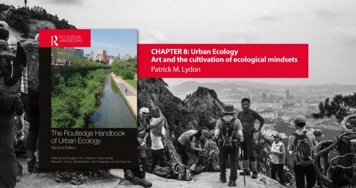 "Art & Ecology Chapter in ""Routledge Handbook of Urban Ecology"" (2nd ed.)"